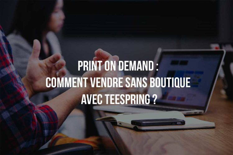 Print On Demand sur Teespring